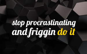 stop_procrastinating_wallpaper_by_joycefungx-d5klulk